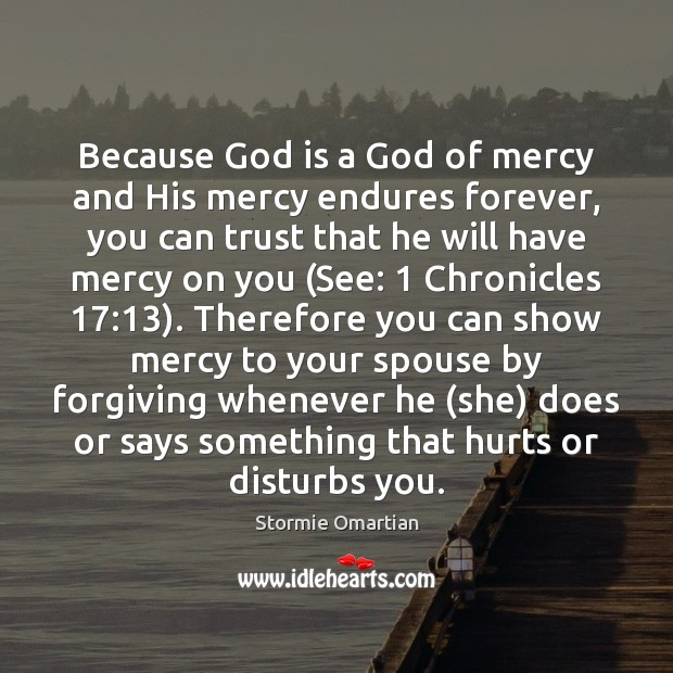 Because God is a God of mercy and His mercy endures forever, Stormie Omartian Picture Quote