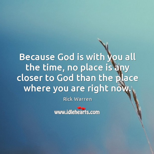 Because God is with you all the time, no place is any Image