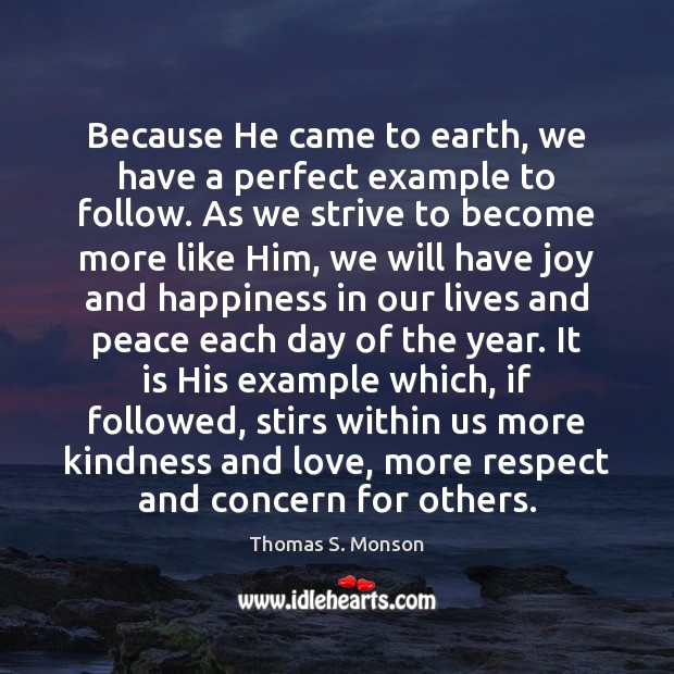 Because He came to earth, we have a perfect example to follow. Joy and Happiness Quotes Image