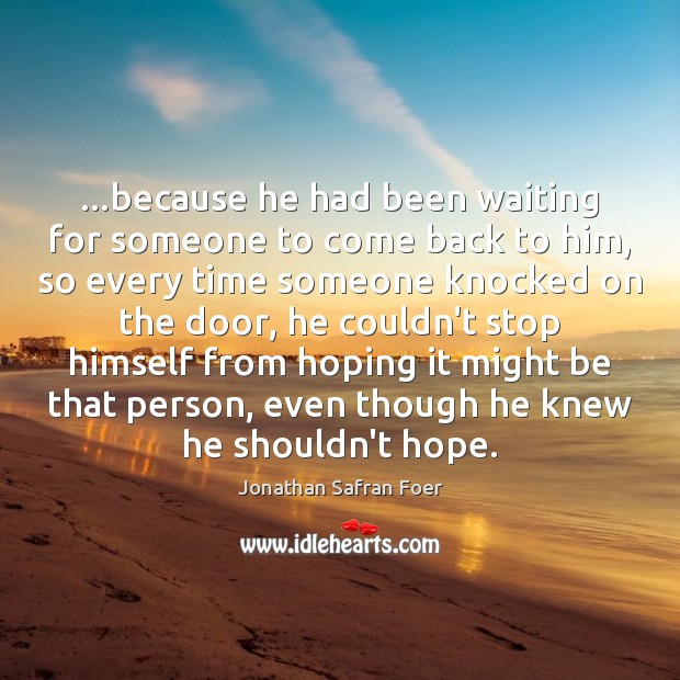 …because he had been waiting for someone to come back to him, Jonathan Safran Foer Picture Quote