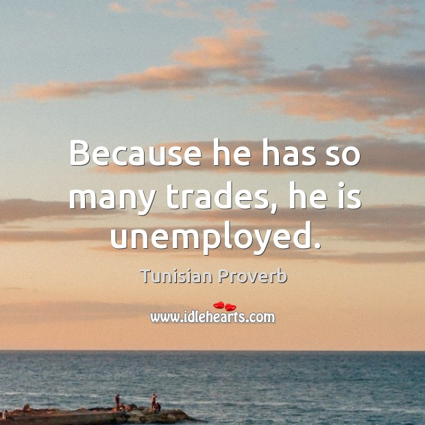 Because he has so many trades, he is unemployed. Tunisian Proverbs Image