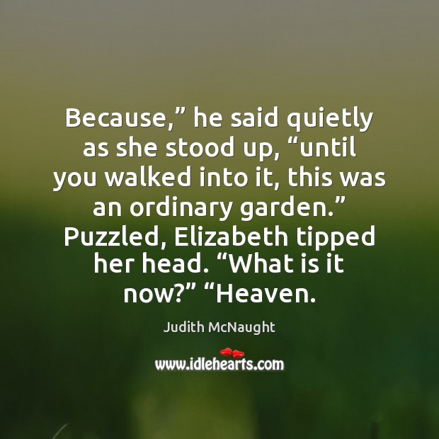 """Because,"""" he said quietly as she stood up, """"until you walked into Judith McNaught Picture Quote"""