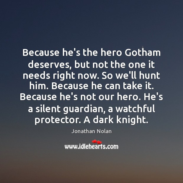 Image, Because he's the hero Gotham deserves, but not the one it needs
