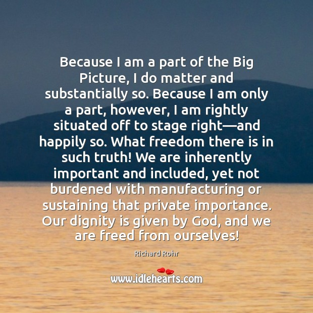 Because I am a part of the Big Picture, I do matter Dignity Quotes Image