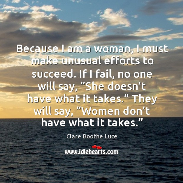 Image, Because I am a woman, I must make unusual efforts to succeed. If I fail, no one will say