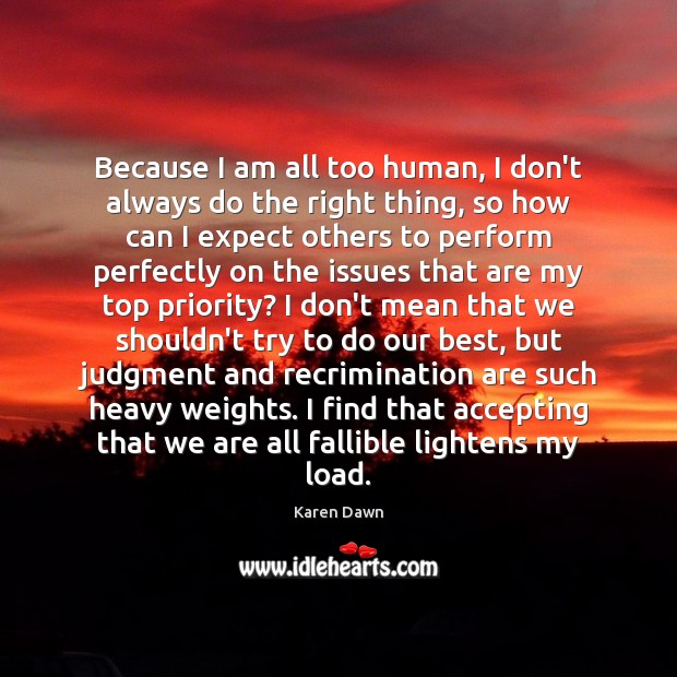 Because I am all too human, I don't always do the right Priority Quotes Image