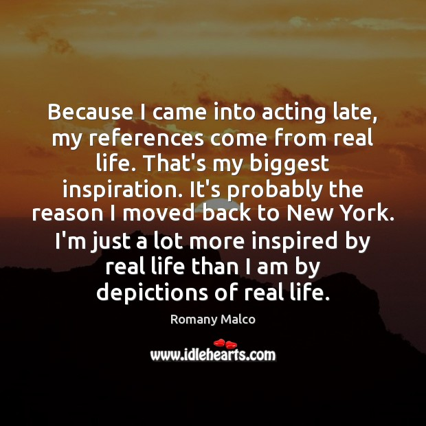 Because I came into acting late, my references come from real life. Romany Malco Picture Quote