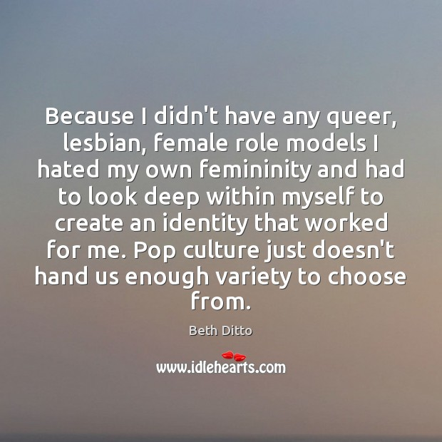 Because I didn't have any queer, lesbian, female role models I hated Beth Ditto Picture Quote