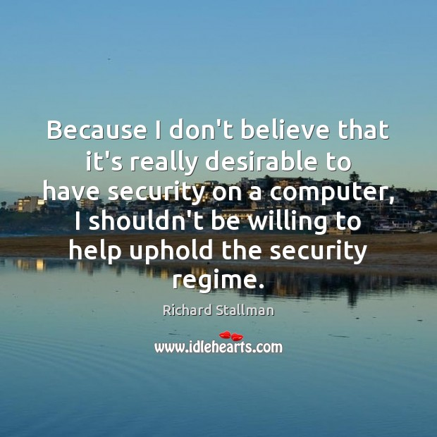 Because I don't believe that it's really desirable to have security on Computers Quotes Image