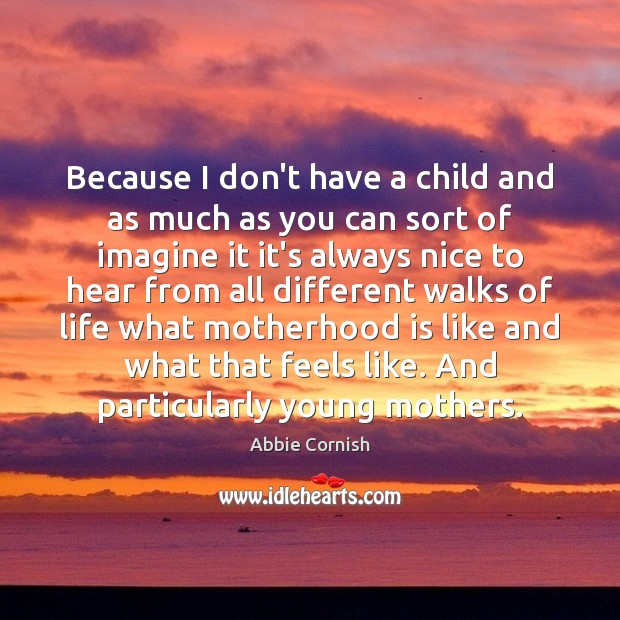 Because I don't have a child and as much as you can Motherhood Quotes Image