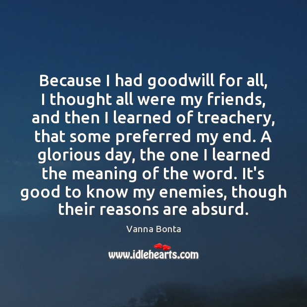 Because I had goodwill for all, I thought all were my friends, Image
