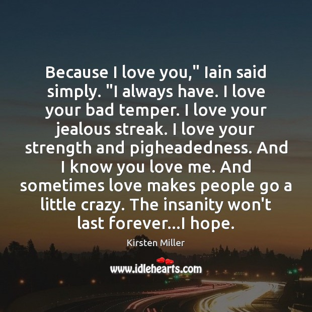 "Image, Because I love you,"" Iain said simply. ""I always have. I love"