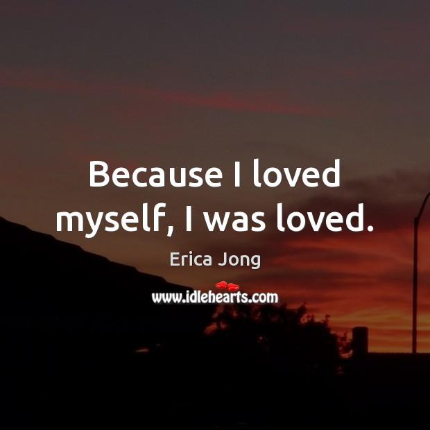 Because I loved myself, I was loved. Image