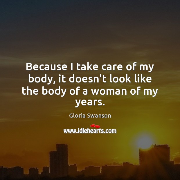 Because I take care of my body, it doesn't look like the body of a woman of my years. Image