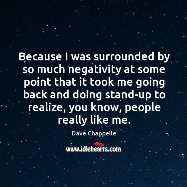 Because I was surrounded by so much negativity at some point that it took me going back Image
