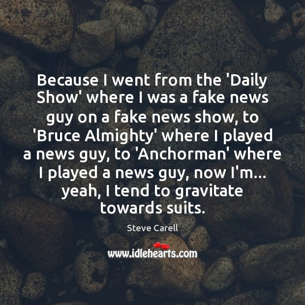 Image, Because I went from the 'Daily Show' where I was a fake