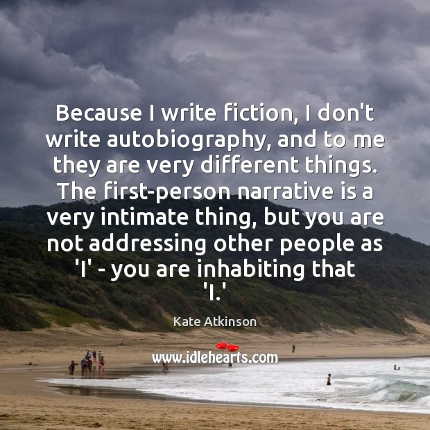 Image, Because I write fiction, I don't write autobiography, and to me they
