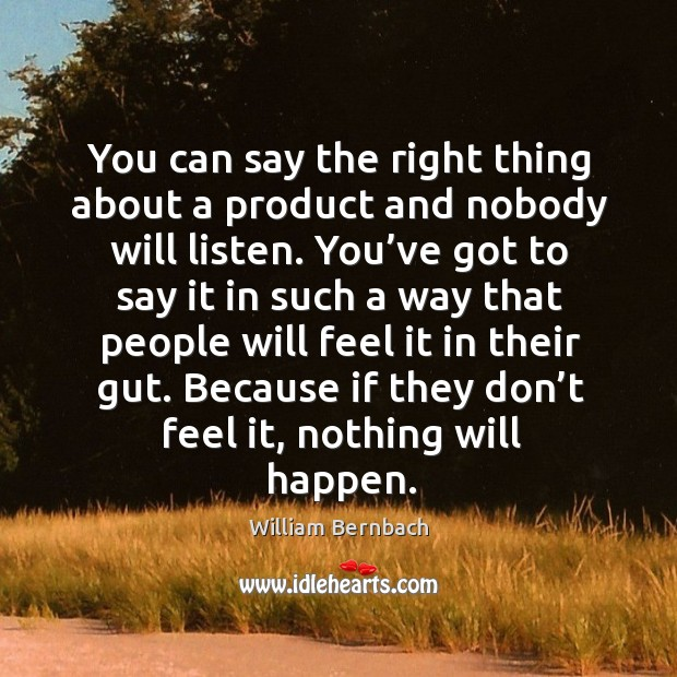 Because if they don't feel it, nothing will happen. William Bernbach Picture Quote