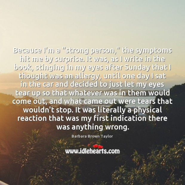 """Because I'm a """"strong person,"""" the symptoms hit me by surprise. It Barbara Brown Taylor Picture Quote"""