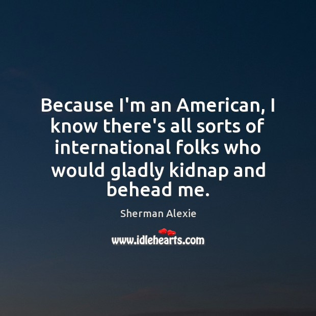 Because I'm an American, I know there's all sorts of international folks Image