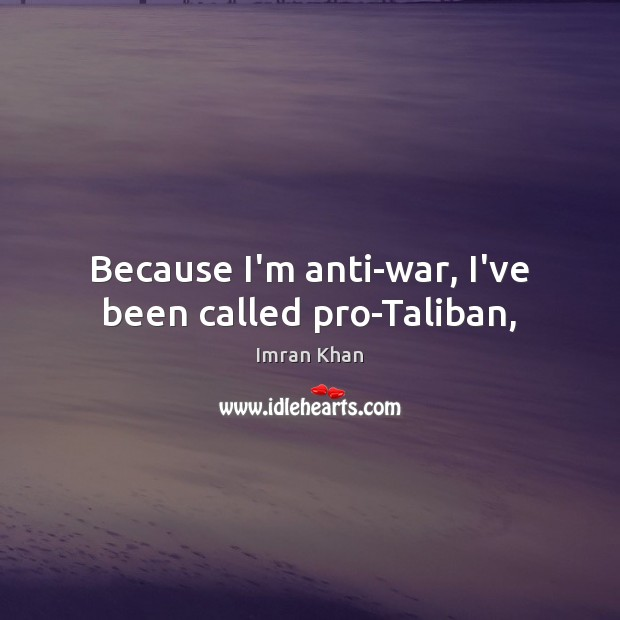 Because I'm anti-war, I've been called pro-Taliban, Image