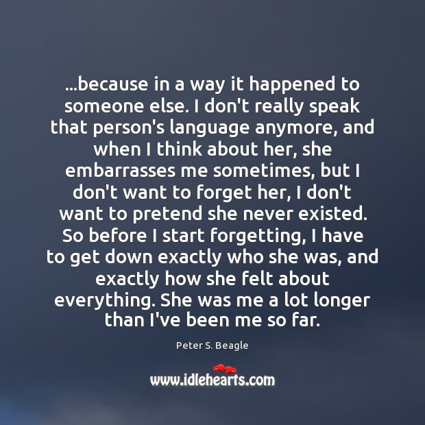 …because in a way it happened to someone else. I don't really Pretend Quotes Image
