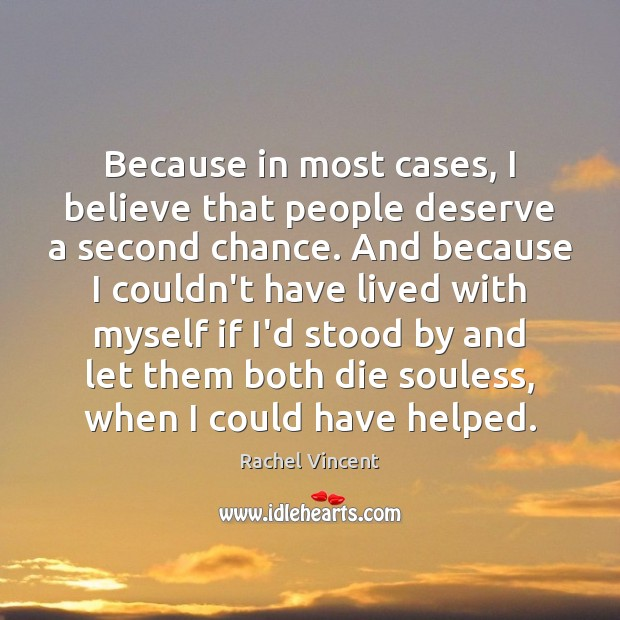 Because in most cases, I believe that people deserve a second chance. Image