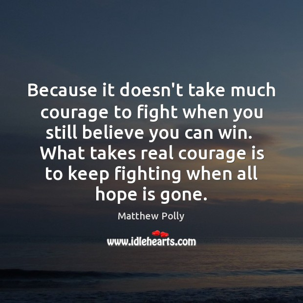 Image, Because it doesn't take much courage to fight when you still believe