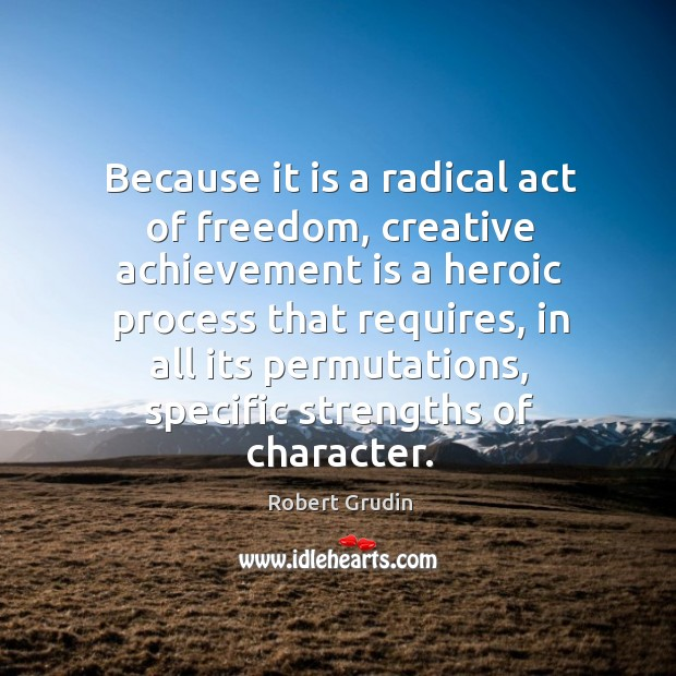 Because it is a radical act of freedom, creative achievement is a Achievement Quotes Image