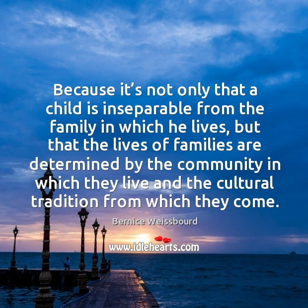 Image, Because it's not only that a child is inseparable from the family in which he lives