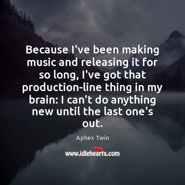 Image, Because I've been making music and releasing it for so long, I've