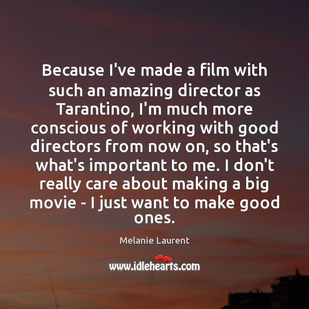 Because I've made a film with such an amazing director as Tarantino, Image