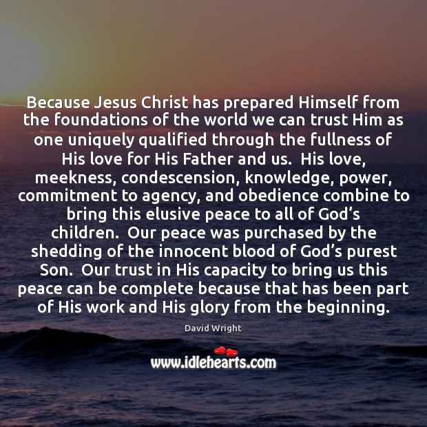 Because Jesus Christ has prepared Himself from the foundations of the world Image