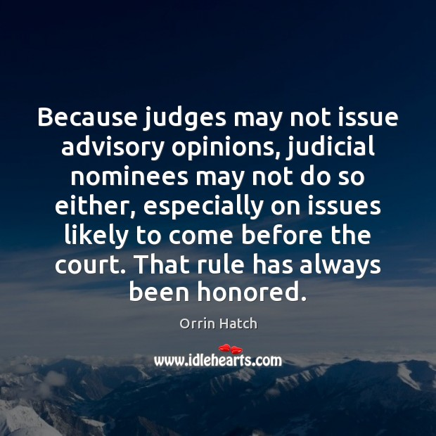 Image, Because judges may not issue advisory opinions, judicial nominees may not do