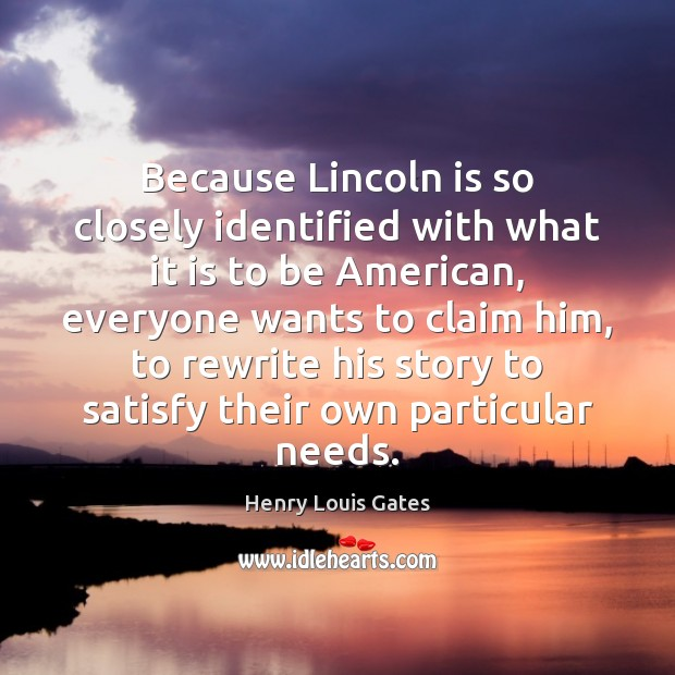Because Lincoln is so closely identified with what it is to be Image