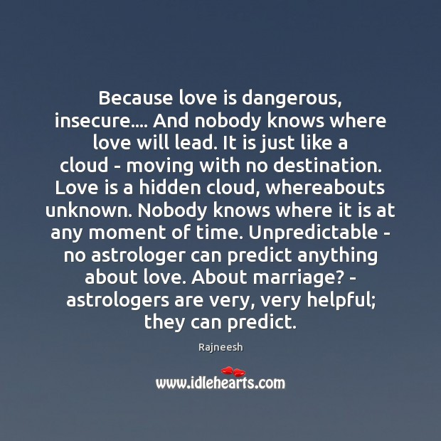 Because love is dangerous, insecure…. And nobody knows where love will lead. Image