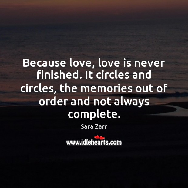 Because love, love is never finished. It circles and circles, the memories Image