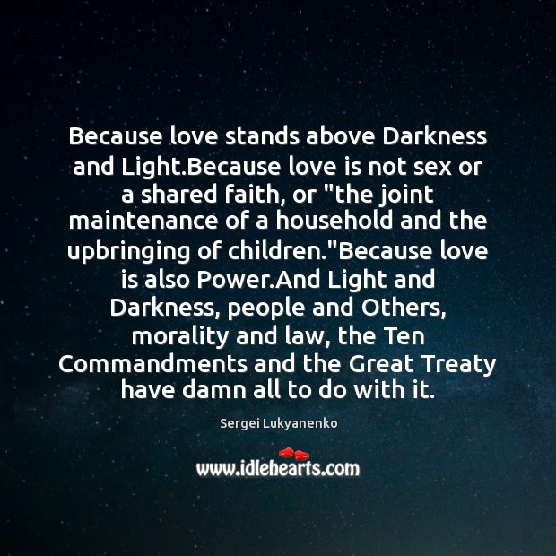 Because love stands above Darkness and Light.Because love is not sex Image