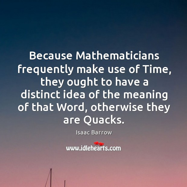 Because Mathematicians frequently make use of Time, they ought to have a Image