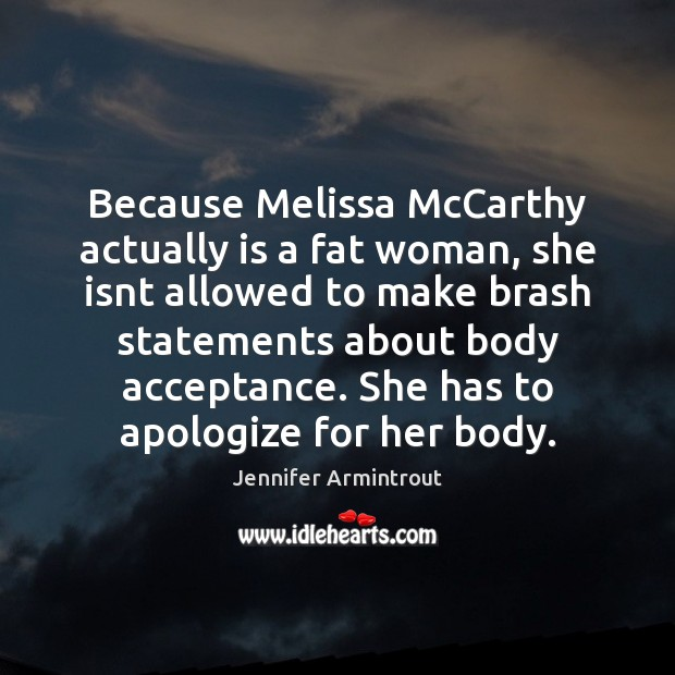 Because Melissa McCarthy actually is a fat woman, she isnt allowed to Image