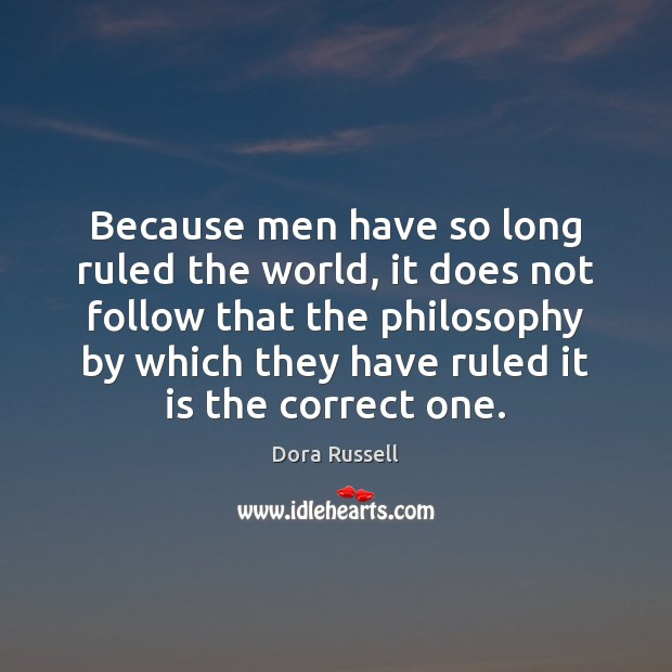 Because men have so long ruled the world, it does not follow Image