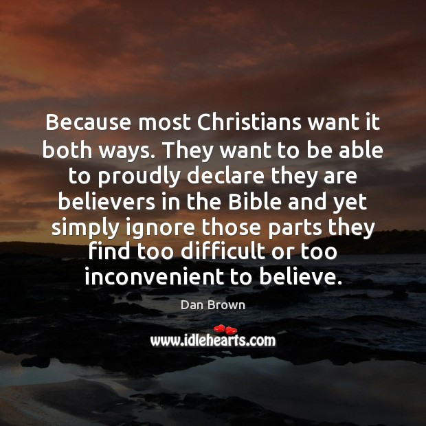 Because most Christians want it both ways. They want to be able Dan Brown Picture Quote