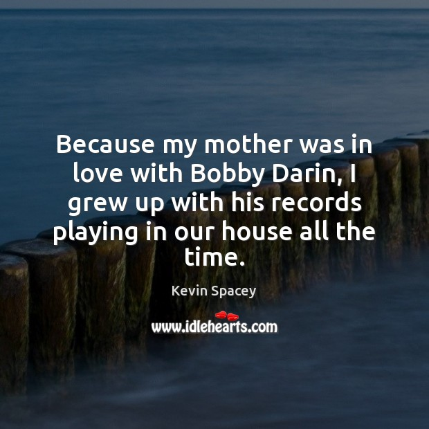 Because my mother was in love with Bobby Darin, I grew up Image