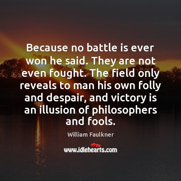 Because no battle is ever won he said. They are not even William Faulkner Picture Quote