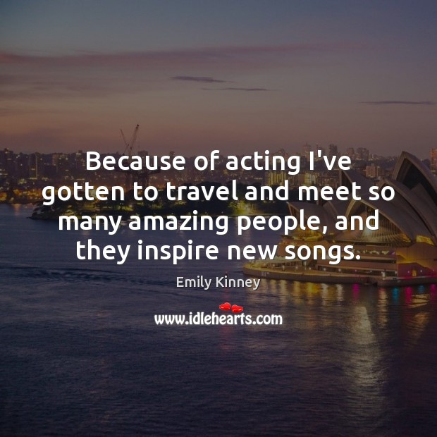 Image, Because of acting I've gotten to travel and meet so many amazing