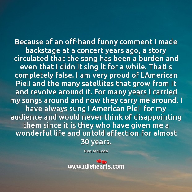 Because of an off-hand funny comment I made backstage at a concert Don McLean Picture Quote