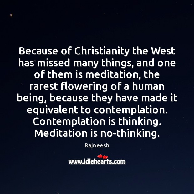 Because of Christianity the West has missed many things, and one of Image