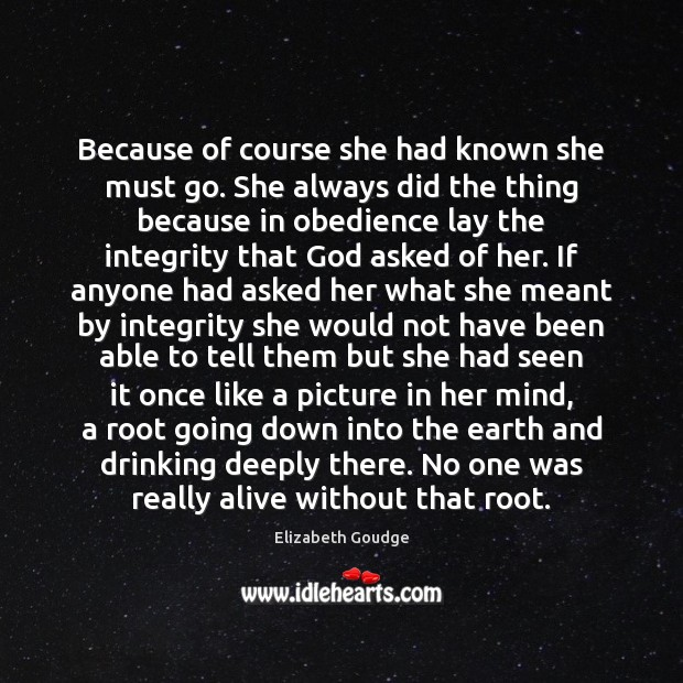 Because of course she had known she must go. She always did Elizabeth Goudge Picture Quote