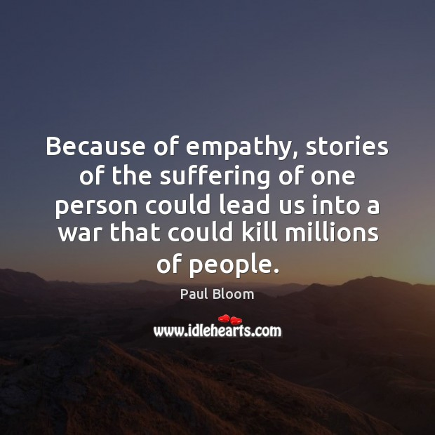 Paul Bloom Picture Quote image saying: Because of empathy, stories of the suffering of one person could lead