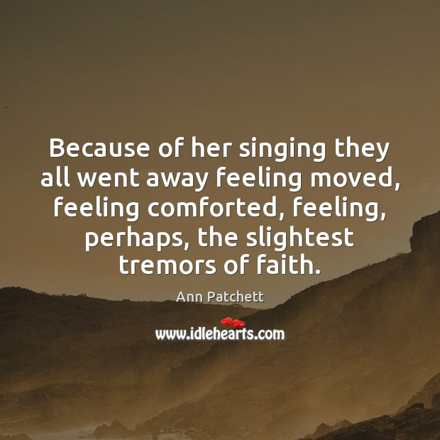 Because of her singing they all went away feeling moved, feeling comforted, Image